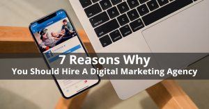 7 Reasons Why You Should Hire A Digital Marketing Agency