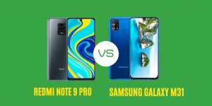 Redmi Note 9 Pro vs Samsung Galaxy M31 Which Phone Should You Buy