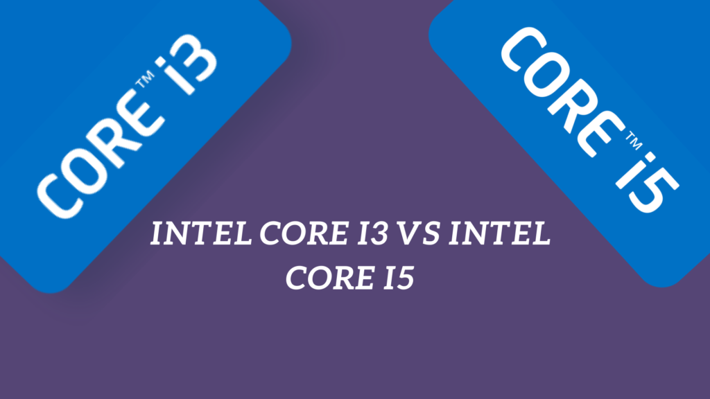 Difference between core i3 vs core i5 (Considering 10th and 11th Generation)